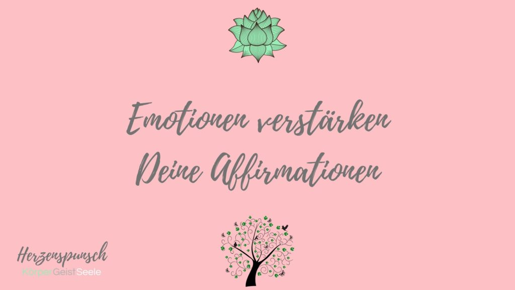 Emotionen verstärken Affirmationen