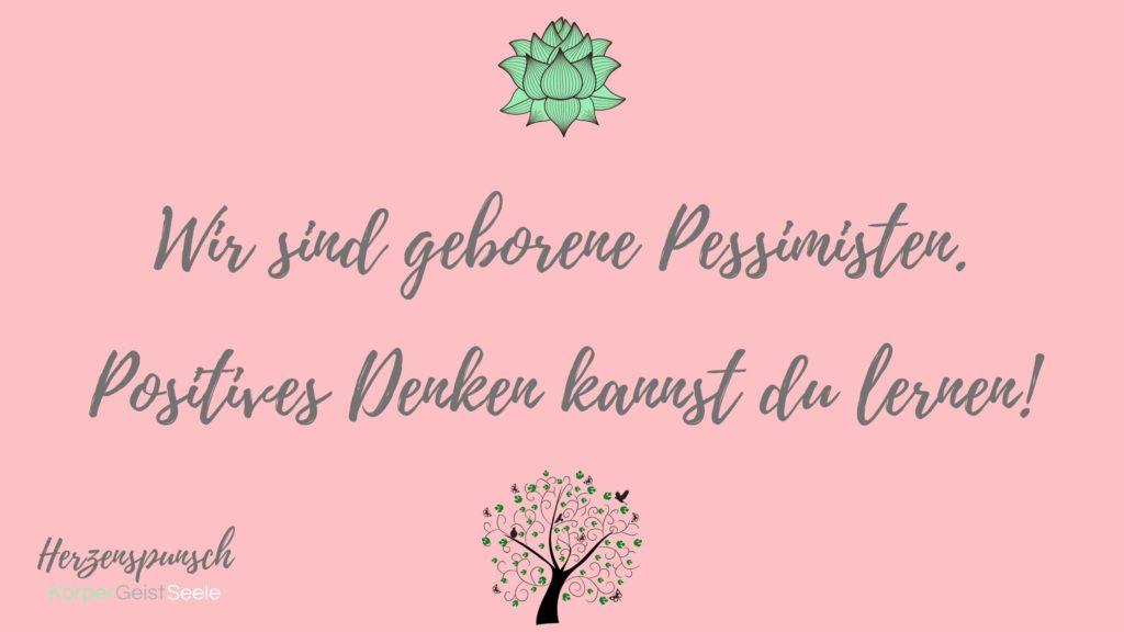 Wir sind geborene Pessimisten Positives denken kannst du lernen