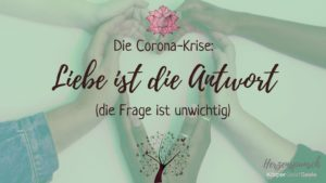 Read more about the article Die Corona-Krise: Liebe ist die Antwort