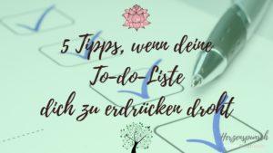 5 Tipps, wenn deine To-Do-Liste dich zu erdrücken droht