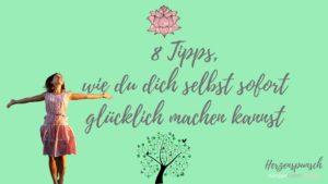 Read more about the article 8 Tipps, wie du dich selbst sofort glücklich machen kannst