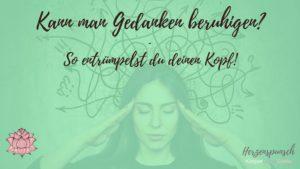 Read more about the article Gedanken beruhigen? – so entrümpelst du deinen Kopf