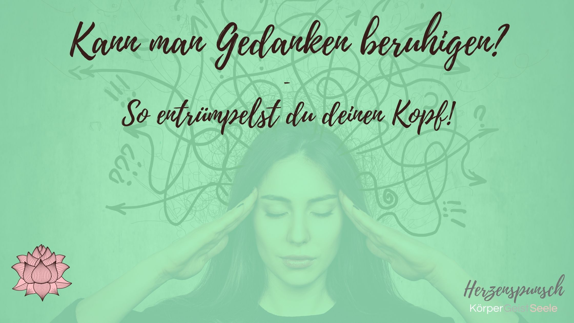 You are currently viewing Gedanken beruhigen? – so entrümpelst du deinen Kopf