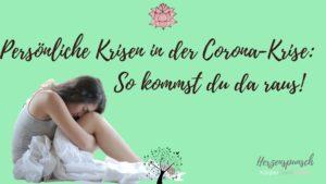 Read more about the article Persönliche Krisen in der Corona-Krise: So kommst du da raus!