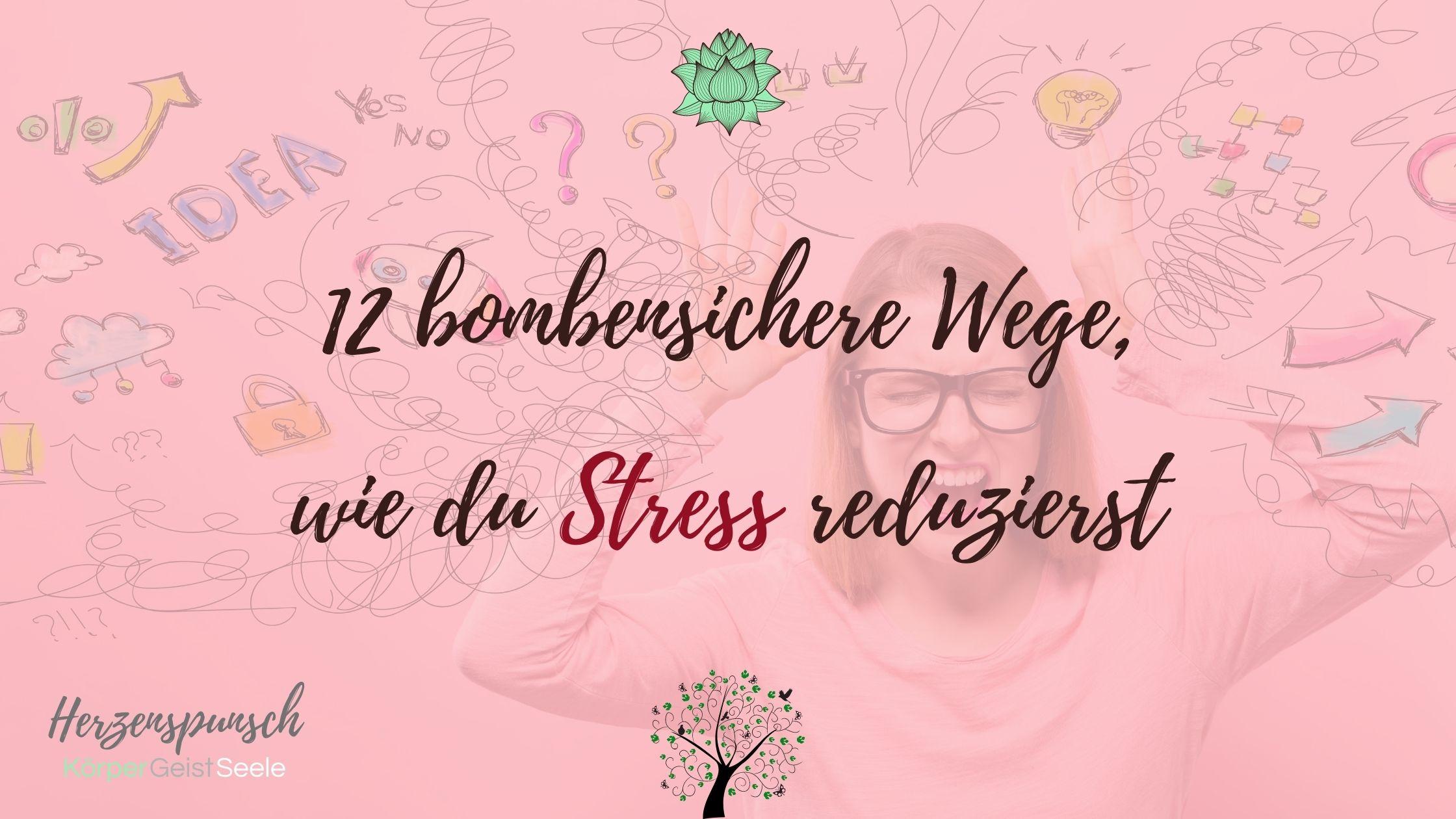 12 bombensichere Wege, wie du Stress reduzierst